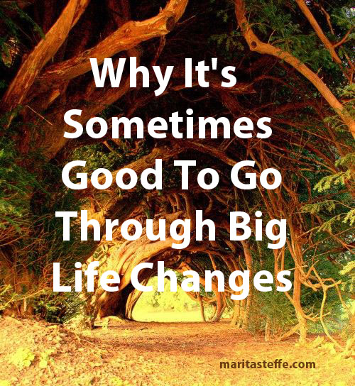 Why It's Sometimes Good To Go Through Big Life Changes