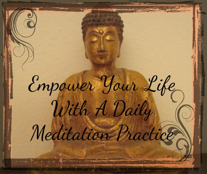 Empower Your Life With A Daily Meditation Practice