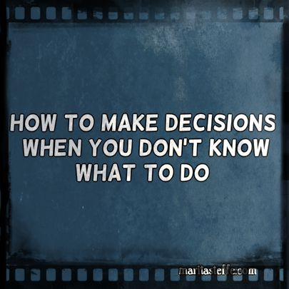 how to make decisions when you don't  know what to do