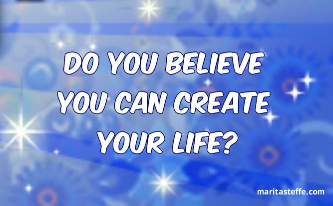 Do You Believe You Can Create Your Life?