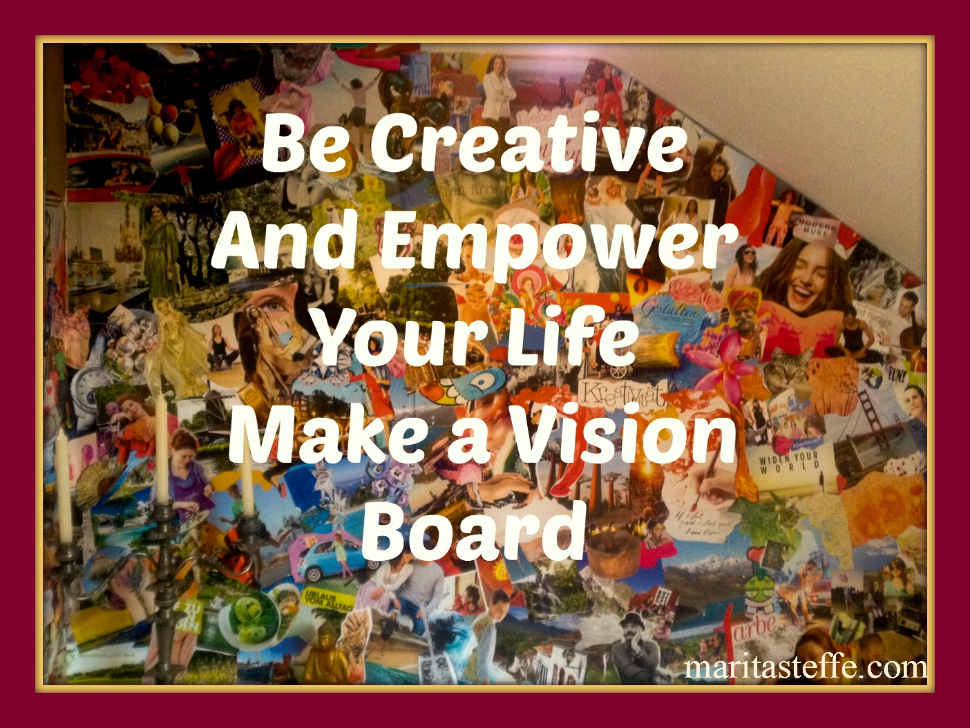 Be Creative And Empower Your Life  Make a Vision Board