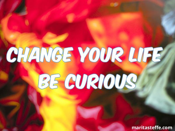 Change Your life Be Curious