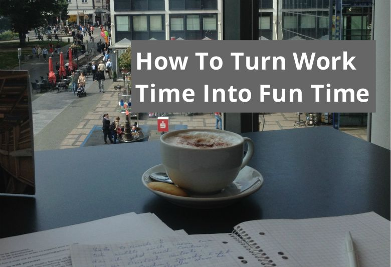 How To Turn Worktime Into Funtime