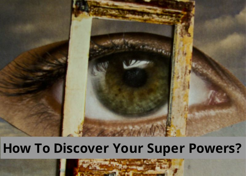 How To Discover Your Super Powers?