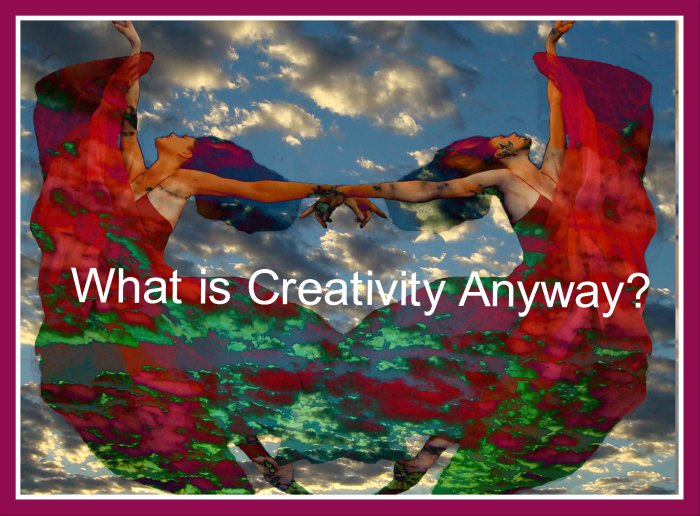 What is creativity anyway