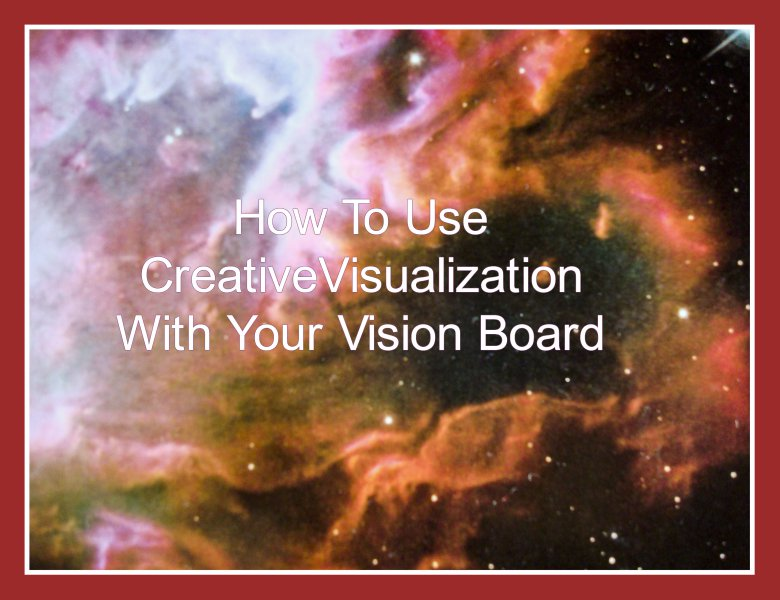 How To Use Creative Visualization With Your Vision Board