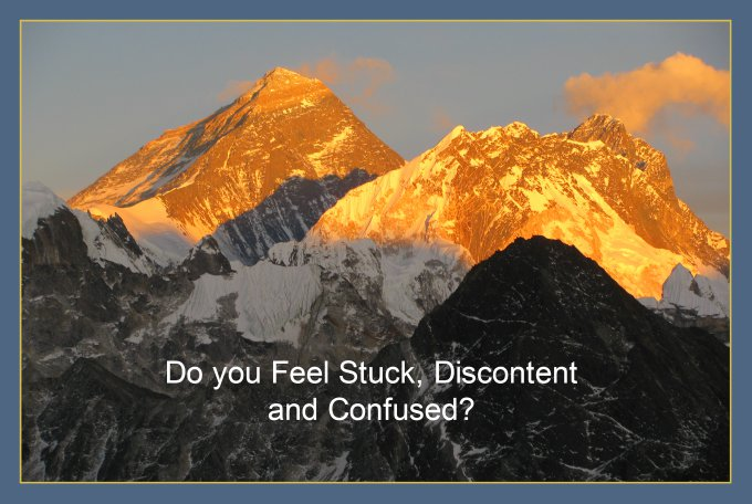 Do you Feel Stuck, Discontent and Confused?