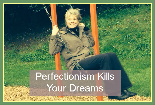 Perfectionism Kills your Dreams