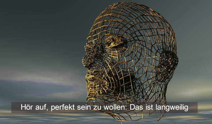 Hör auf, perfekt sein zu wollen: Das ist langweilig